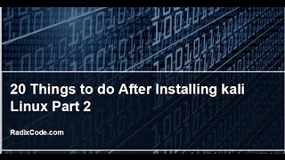 Kali Linux Tutorial # 5 - 20 Things to do after installing Kali Linux Part 2