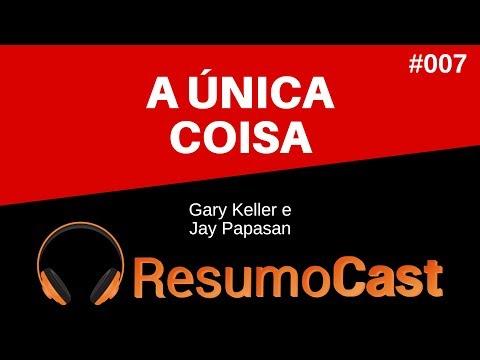 A Única Coisa - Gary Keller eJay Papasan | T1#007