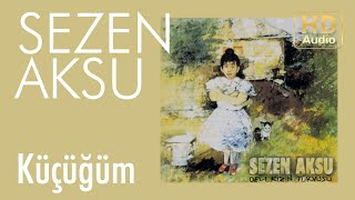 Sezen Aksu   Küçüğüm (Official Audio)