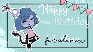 °•.🎉 Happy Birthday Meme 🎉.•° ||For: Alonix||
