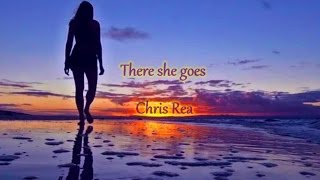 Chris Rea - There She Goes (Lyrics)