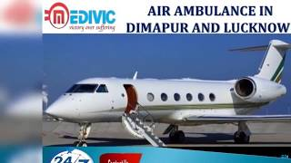 Quick Get Full Advanced Air Ambulance in Dimapur and Lucknow by Medivic
