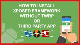 Install Xposed Framework Without Custom Recovery (TWRP)