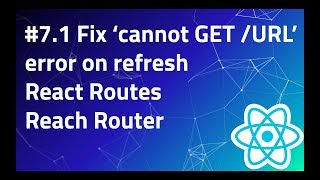 #7.1 Fix Cannot Get/URL on Refresh   React Reach Router   Handing 404 Pages   historyApiFallback