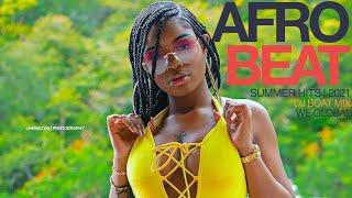AFROBEATS 2021 (SUMMER HITS) |BEST OF NAIJA AFROBEAT |AFROBEAT MIX 2021(BEST OF AFROBEATS) DJ BOAT