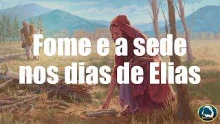 Fome e a sede nos dias de Elias  – 10/02/2019