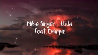 MIKE SINGER   ULALA (Lyrics) Feat. Eunique