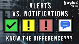 Alerts vs Notifications - Know the difference? Nagios Pro Tip