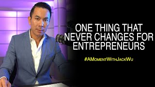 One Thing That Never Changes For Entrepreneurs | A Moment With Jack Wu