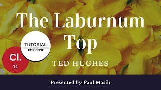 THE LABURNUM TOP by Ted Hughes, A TUTORIAL FOR CL. 11 CBSE