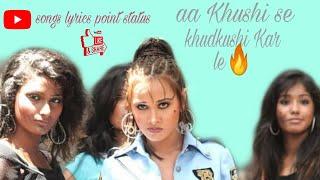 aa Khushi se khudkushi Kar le hot and romantic status / songs