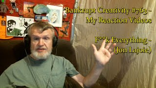 F**k Everything (Jon Lajoie) : Bankrupt Creativity #763 - My Reaction Videos