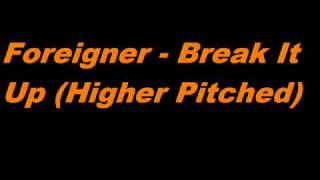 Foreigner - Break It Up (Higher Pitched)