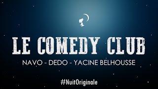 Le Comedy Club - Navo, Dedo, Yacine Belhousse - 02h - La 3ème #NuitOriginale