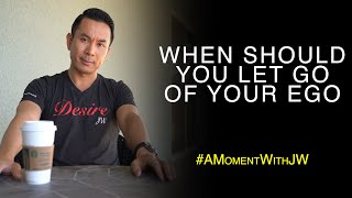 A Moment With JW | When Should You Let Go Of Your Ego