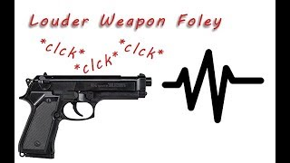 Louder Weapon Foley