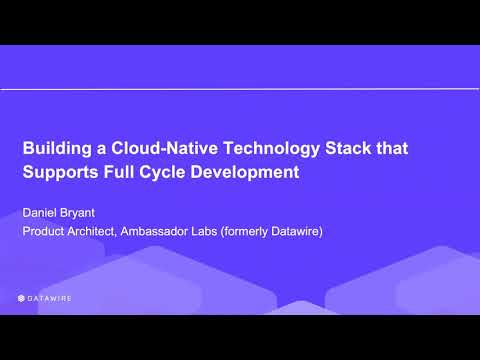 Building a Cloud-Native Technology Stack That Supports Full Cycle Development