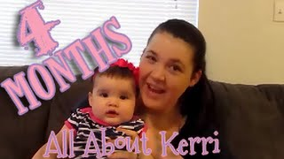 All About Kerri- 4 Month Update!