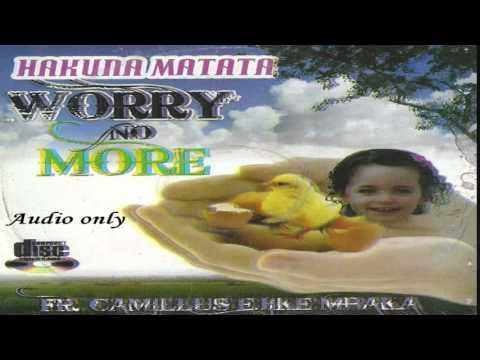 Hakuna Matata (Worry No More) - Father Ejike Mbaka