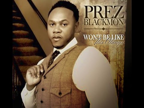 WON'T BE LIKE THIS ALWAYS! New 2013 Single! PREZ BLACKMON II of Bishop NOEL JONES City of Refuge