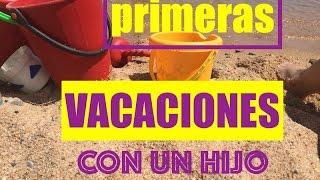 PRIMERAS VACACIONES CON UN HIJO