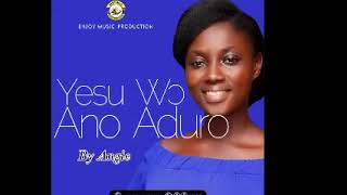 Yesu WↃ Ano Aduro by Angie ft Bright Appiah
