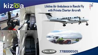 Hire Lifeline Air Ambulance in Ranchi Sufficiently Mitigate Ailment