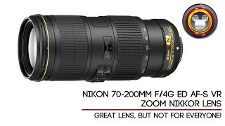 Nikon 70-200mm f/4G ED AF-S VR Zoom Lens - Great Lens But Not For Everyone