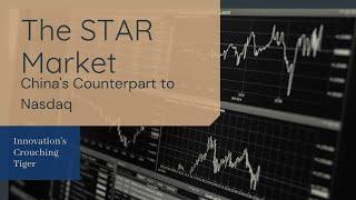 China's Counterpart to Nasdaq - Sci-Tech Innovation Board aka STAR Market