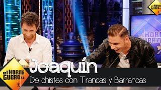 Trancas y Barrancas, de chistes con Joaquín - El Hormiguero 3.0