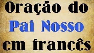 Leitura: Oração do Pai Nosso em francês