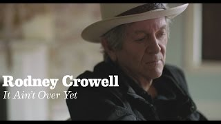 <b>Rodney Crowell</b>  It Aint Over Yet Feat Rosanne Cash & John Paul White Official Video