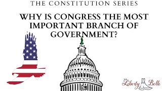 Why Is Congress The Most Important Branch of Government?