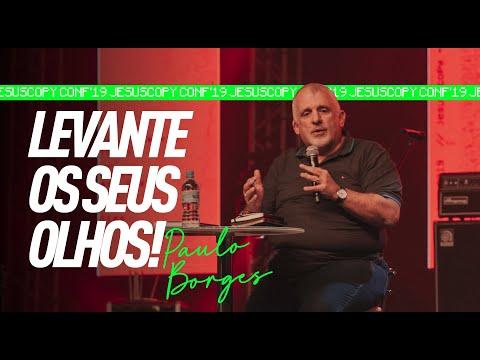 LEVANTE OS SEUS OLHOS - Paulo Borges Jr. (JESUSCOPY CONF 2019)