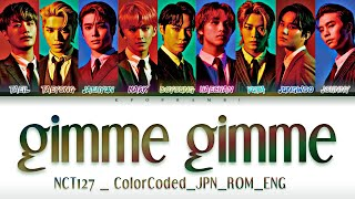 NCT 127 (엔시티 127) - ''gimme gimme'' Lyrics歌詞 (Color_Coded_JPN_ROM_ENG) [한글자막]