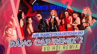 Vũ Nữ Nóng Bỏng đốt Cháy Vũ Hội Remix | ĐẲNG CẤP REMIX 2 | Quách Tuấn Du