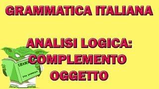 55. Grammatica italiana - Analisi logica: il complemento oggetto