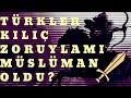 Türkler Kılıç Zoruyla Mı Müslüman Oldular Bölüm 1