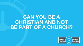 Can You Be a Christian and Not Be Part of a Local Church?