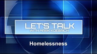 Preview of Let's Talk with Mark Koebrich -  Homelessness