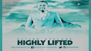 Elijah Oyelade Highly Lifted