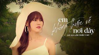 EM KHÔNG THUỘC VỀ NƠI ĐÂY - KHÁNH LINH | GÁI GIÀ LẮM CHIÊU 3 OST | OFFICIAL MV