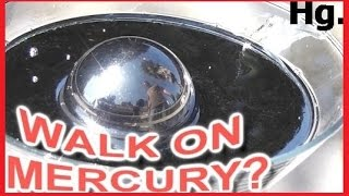 COULD YOU... WALK on the liquid metal MERCURY?  (Hg)