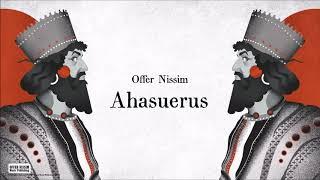 Ahasuerus (Audio) - Offer Nissim  (Video)