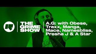 The Grime Show: A.G. With Obese, Traxx, Manga, Mace, Namesbliss, Presha J & A Star