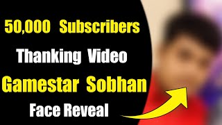 50,000 Subscribers Special Thanking Video    Gamestar Sobhan Face Reveal