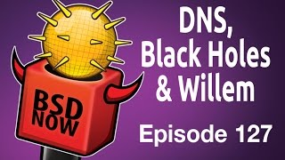 DNS, Black Holes & Willem | BSD Now 127