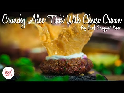 Crunchy Aloo Tikki with Cheese Crown Recipe | Chef Sanjyot Keer | Your Food Lab