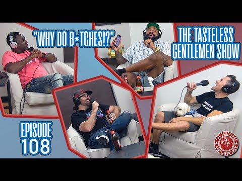 """Why Do B*ches!?"" Part 1 – Episode 108 of The Tasteless Gentlemen Show"