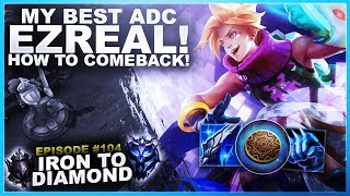 MY BEST ADC! EZREAL! HOW TO COMEBACK! - Iron To Diamond | League Of Legends